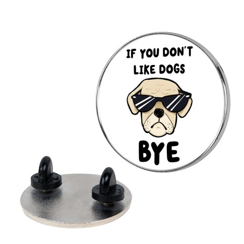 If You Don't Like Dogs, Bye Pin