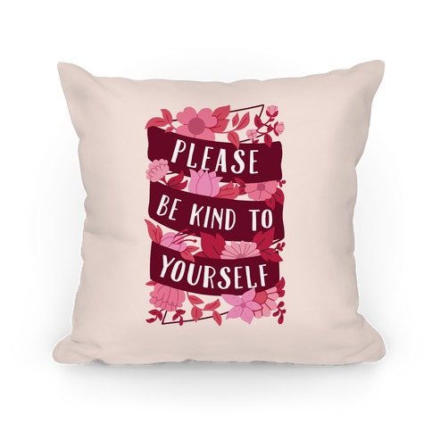 Please Be Kind To Yourself Pillow