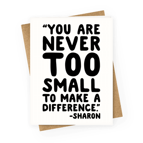 You Are Never Too Small To Make A Difference Sharon Parody Quote Greeting Card