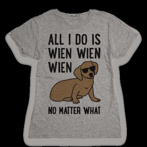 All I Do Is Wien Wien Wien No Matter What Dachshund  Womens T-Shirt