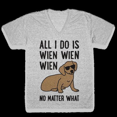 All I Do Is Wien Wien Wien No Matter What Dachshund  V-Neck Tee Shirt