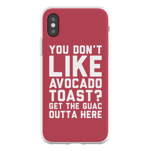 You Don't Like Avocado Toast Get The Guac Outta Here Phone Flexi-Case