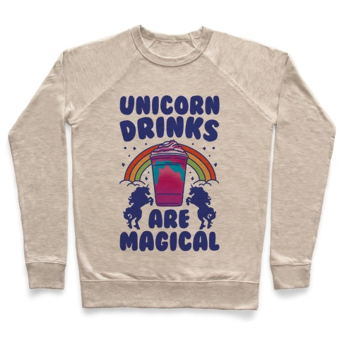 Unicorn Drinks Are Magical Parody Pullover