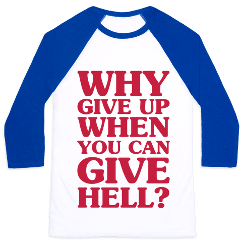 Why Give Up When You Can Give Hell Baseball Tee