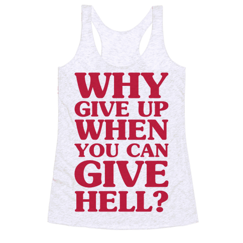 Why Give Up When You Can Give Hell Racerback Tank Top