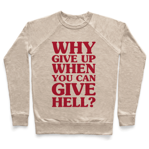 Why Give Up When You Can Give Hell Pullover