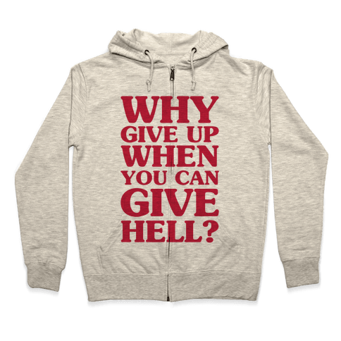 Why Give Up When You Can Give Hell Zip Hoodie