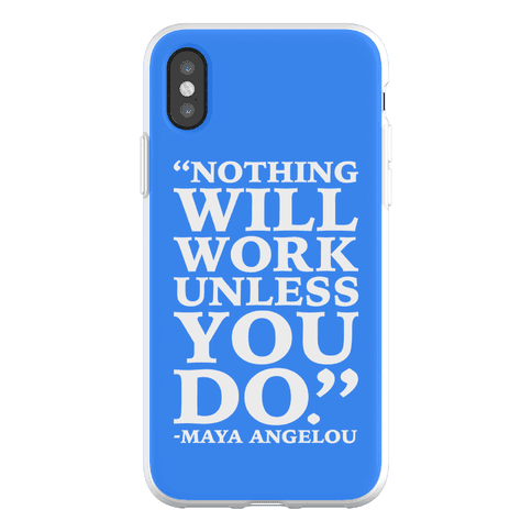 Nothing Will Work Unless You Do Maya Angelou Phone Flexi-Case