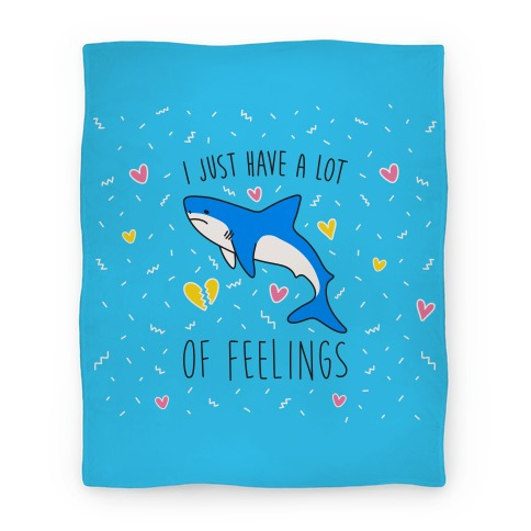 I Just Have A Lot Of Feelings - Shark Blanket