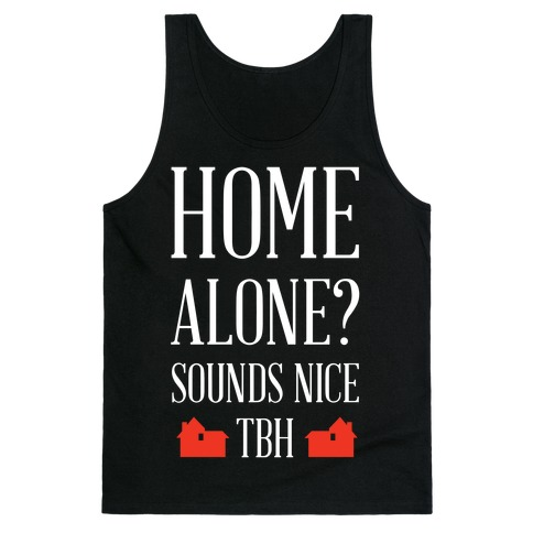 Home Alone Sounds Nice TBH Tank Top