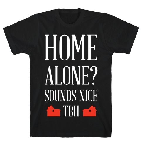 Home Alone Sounds Nice TBH T-Shirt