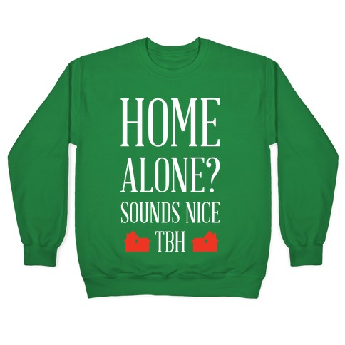 Home Alone Sounds Nice TBH Pullover