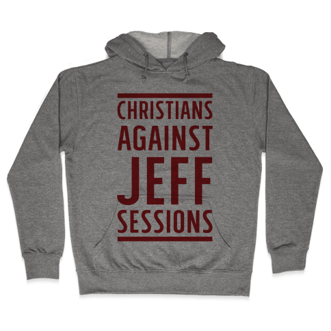 Christians Against Jeff Sessions Hooded Sweatshirt