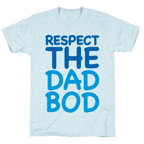 Respect The Dad Bod T-Shirt