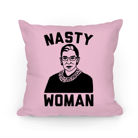 Nasty Woman RBG Pillow