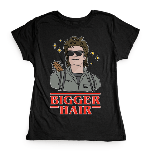Bigger Hair Womens T-Shirt