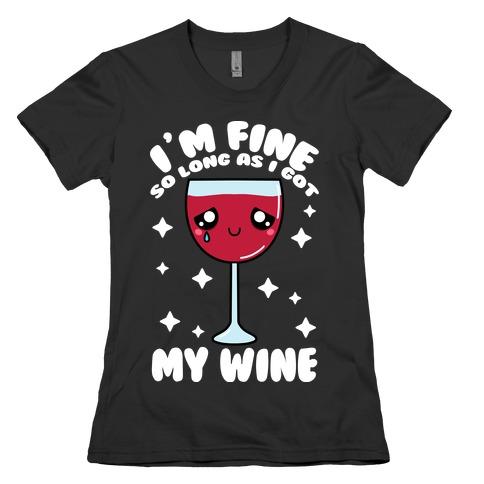 I'm Fine So Long As I Got My Wine Womens T-Shirt