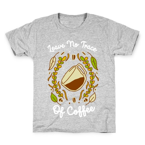 Leave No Trace (of Coffee) Kids T-Shirt