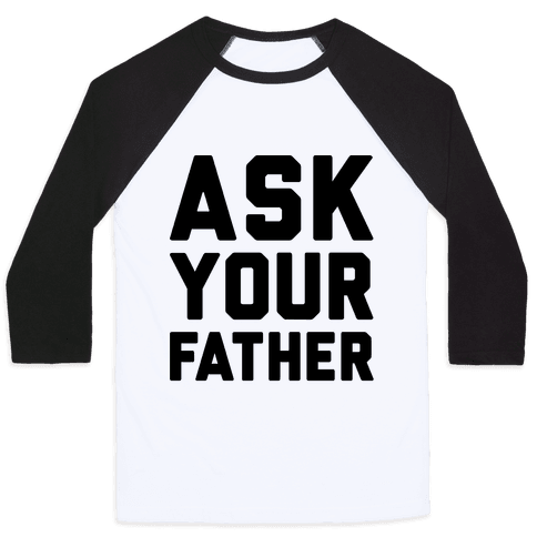 Ask Your Father Baseball Tee