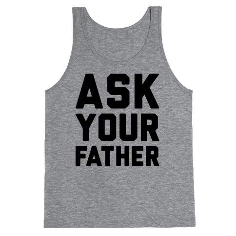 Ask Your Father Tank Top