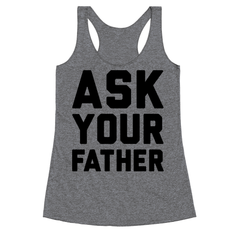 Ask Your Father Racerback Tank Top