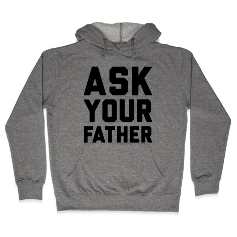 Ask Your Father Hooded Sweatshirt