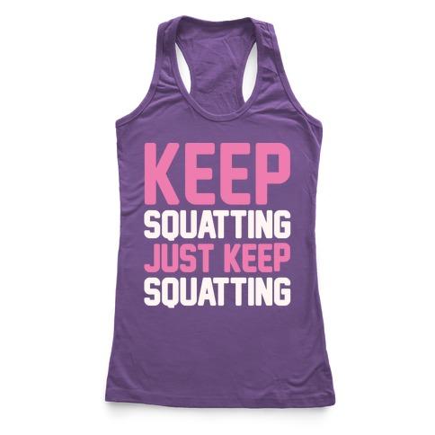 Keep Squatting Just Keep Squatting White Print Racerback Tank Top
