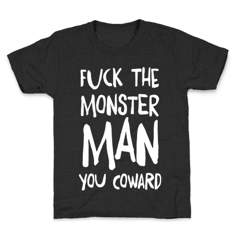 F**k the Monster Man, You Coward Kids T-Shirt