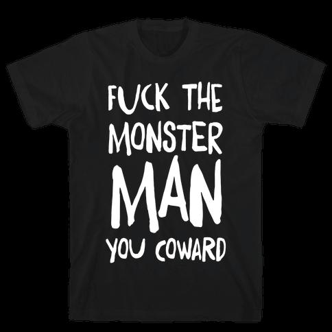 F**k the Monster Man, You Coward Mens T-Shirt