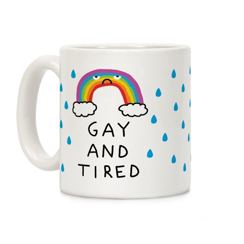 Gay And Tired Coffee Mug