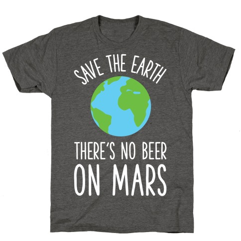 Save the Earth No Beer T-Shirt