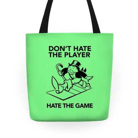 Don't Hate the Player, Hate the Game Tote