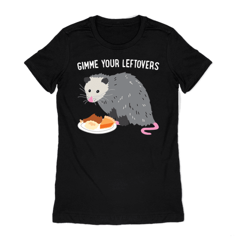 Gimme Your Leftovers Possum Womens T-Shirt