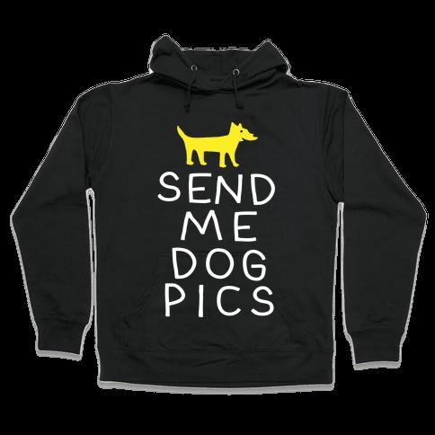 Send Me Dog Pics Hooded Sweatshirt