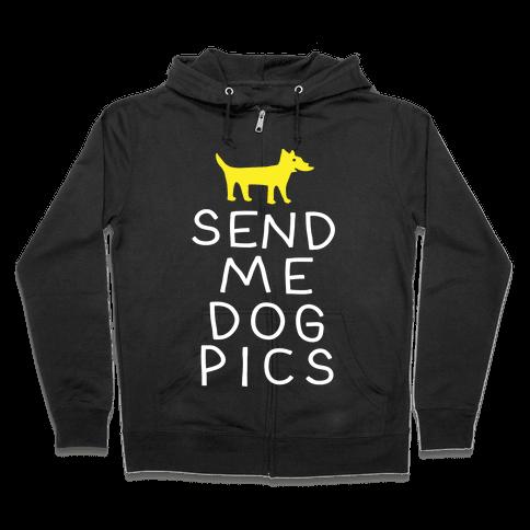 Send Me Dog Pics Zip Hoodie