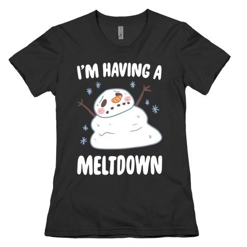I'm Having A Meltdown Womens T-Shirt