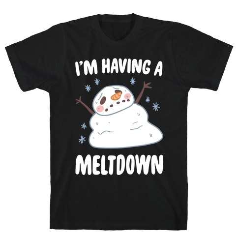 I'm Having A Meltdown Mens T-Shirt