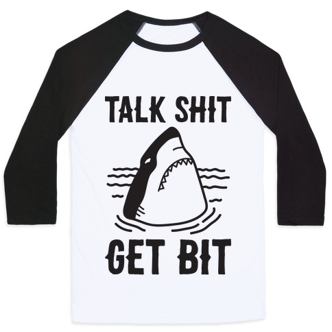 Talk Shit Get Bit Shark Baseball Tee