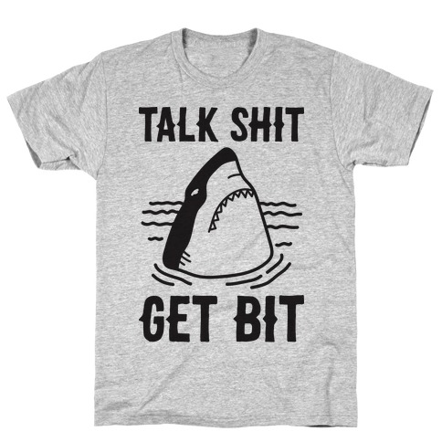 Talk Shit Get Bit Shark T-Shirt