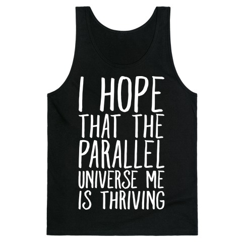 I Hope That The Parallel Universe Me Is Thriving White Print Tank Top