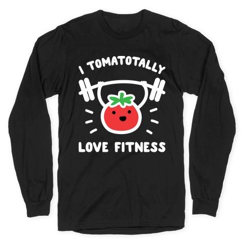 I Tomatotally Love Fitness Long Sleeve T-Shirt