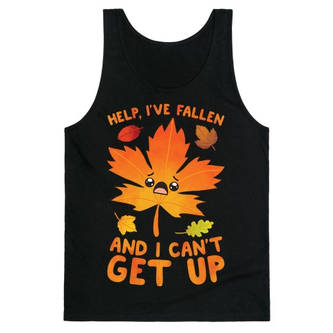 Help, I've Fallen And I Can't Get Up! Tank Top