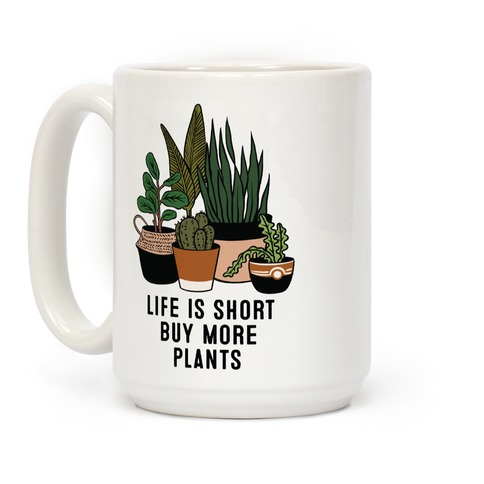 Life is Short Buy More Plants Coffee Mug
