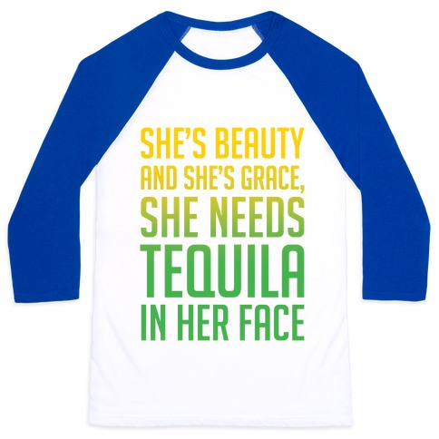She's Beauty She's Grace She Needs Tequila In Her Face Baseball Tee