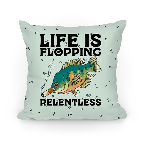 Life is Flopping Relentless Fish Pillow