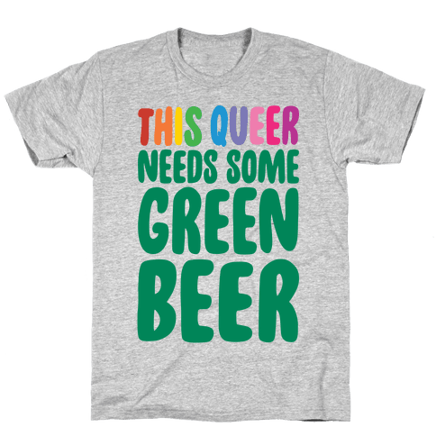 This Queer Needs Some Green Beer  Mens T-Shirt