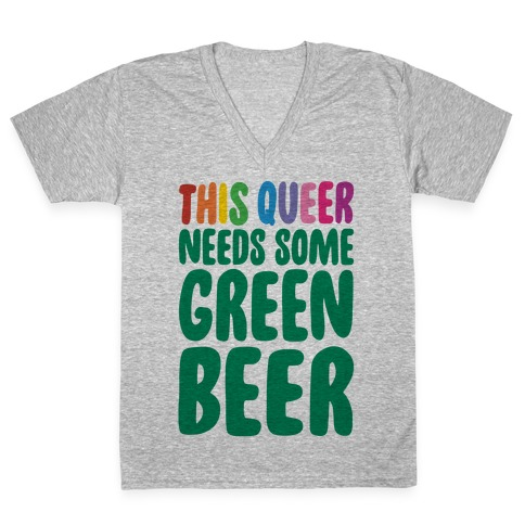 This Queer Needs Some Green Beer V-Neck Tee Shirt