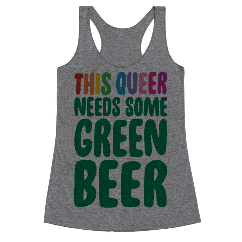 This Queer Needs Some Green Beer  Racerback Tank Top