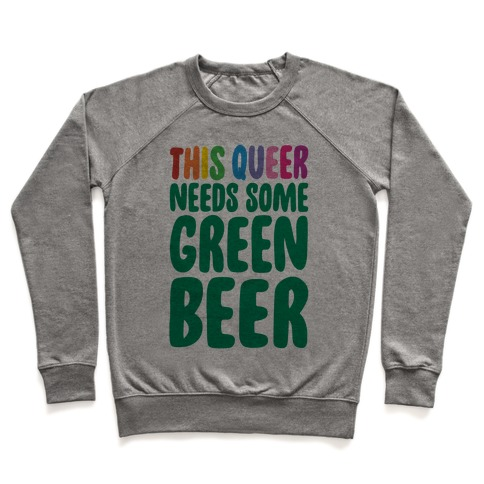 This Queer Needs Some Green Beer Pullover