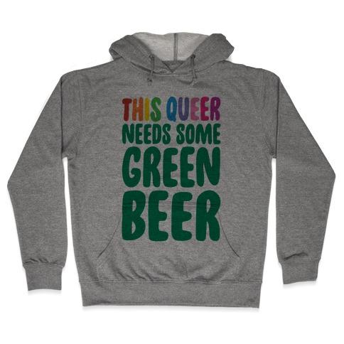 This Queer Needs Some Green Beer  Hooded Sweatshirt